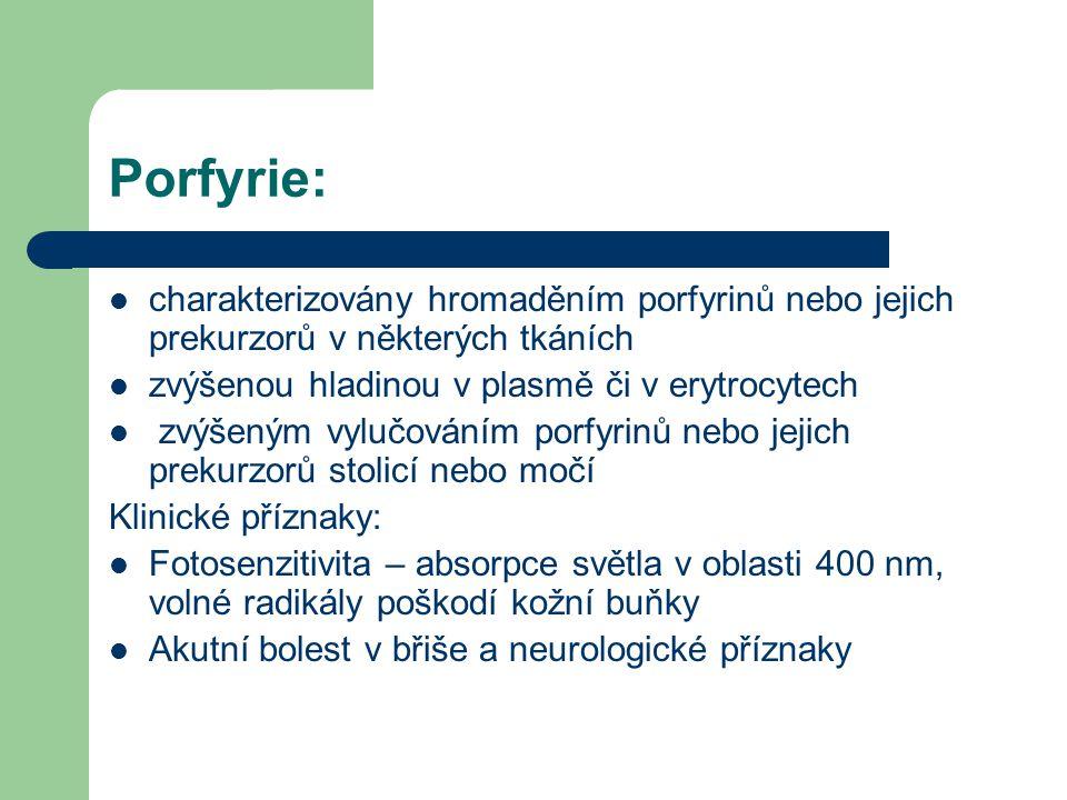 Porfyrie: charakterizovány hromaděním porfyrinů nebo jejich prekurzorů v některých tkáních. zvýšenou hladinou v plasmě či v erytrocytech.
