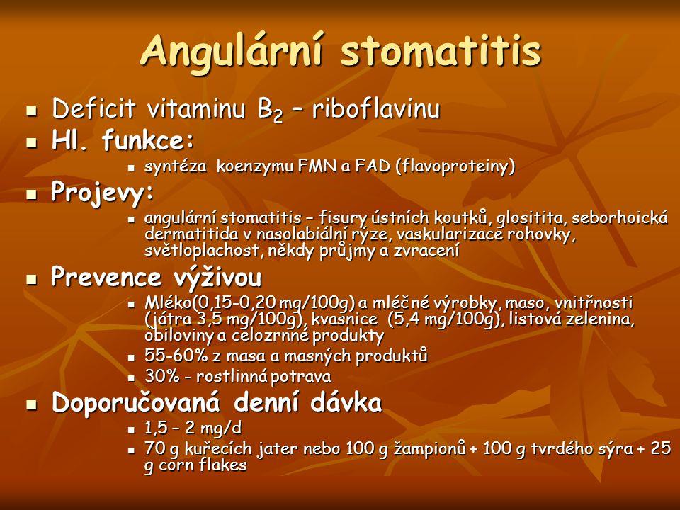 Angulární stomatitis Deficit vitaminu B2 – riboflavinu Hl. funkce: