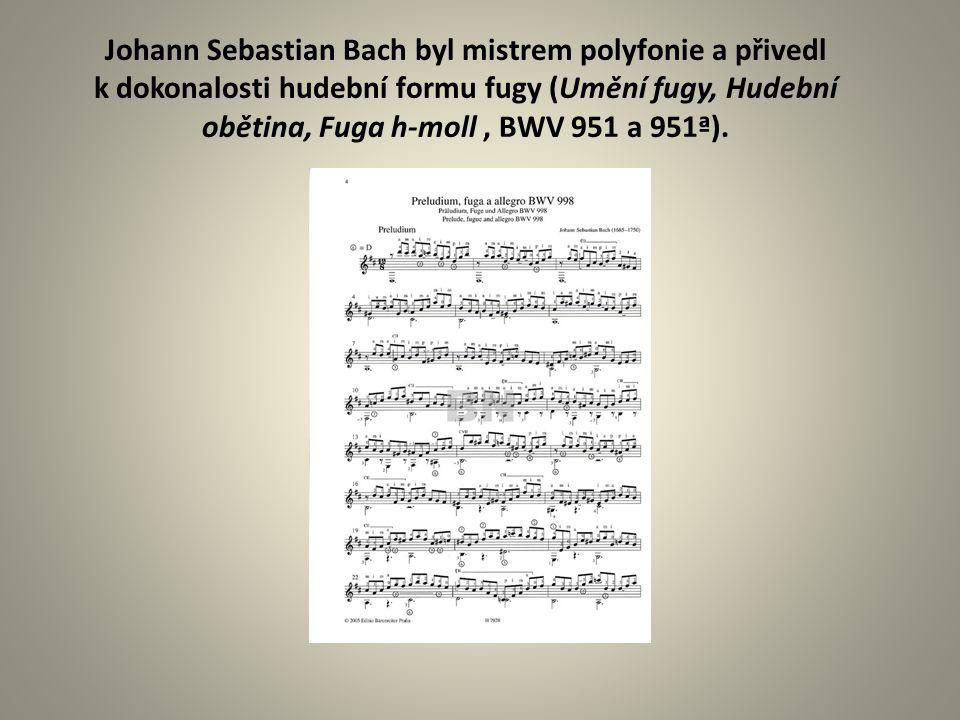 Johann Sebastian Bach byl mistrem polyfonie a přivedl k dokonalosti hudební formu fugy (Umění fugy, Hudební obětina, Fuga h-moll , BWV 951 a 951ª).