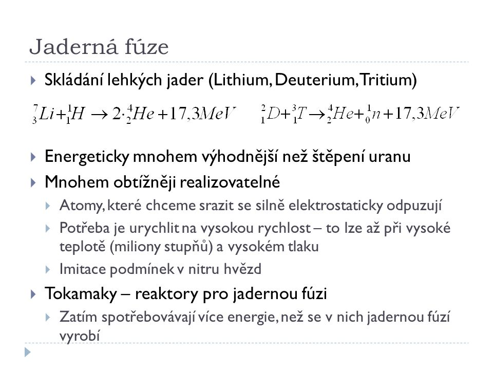 Jaderná fúze Skládání lehkých jader (Lithium, Deuterium, Tritium)