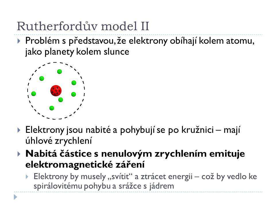 Rutherfordův model II Problém s představou, že elektrony obíhají kolem atomu, jako planety kolem slunce.