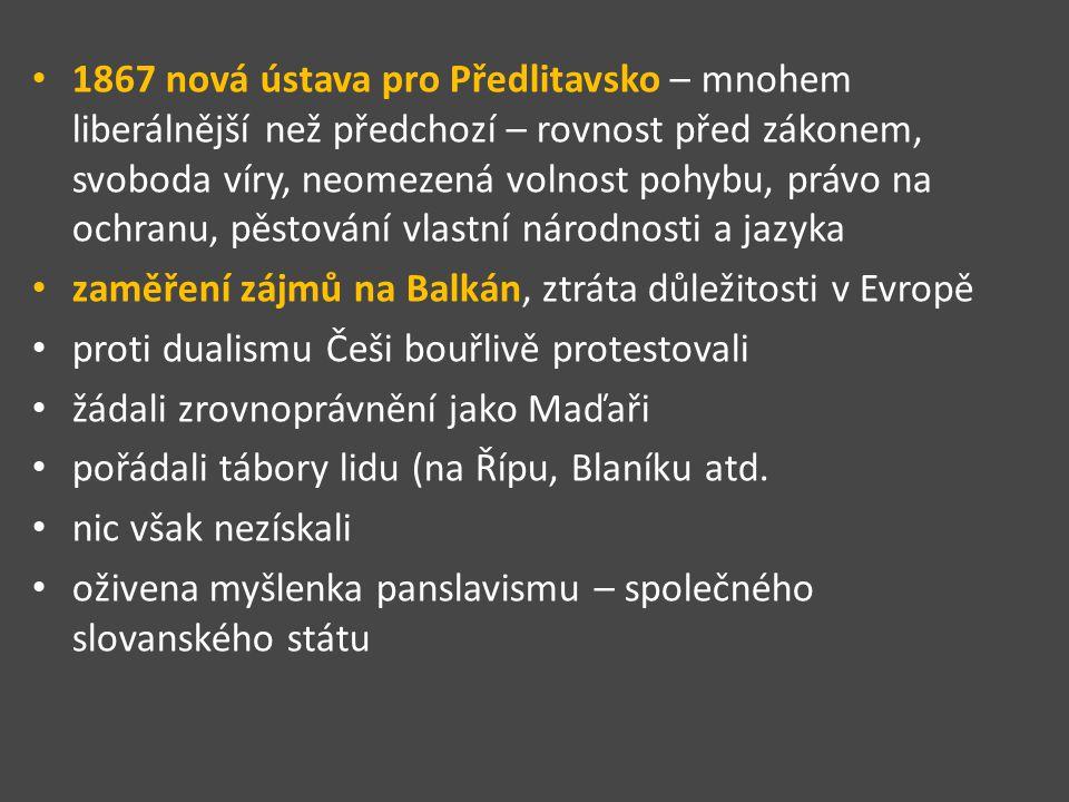 1867 nová ústava pro Předlitavsko – mnohem liberálnější než předchozí – rovnost před zákonem, svoboda víry, neomezená volnost pohybu, právo na ochranu, pěstování vlastní národnosti a jazyka
