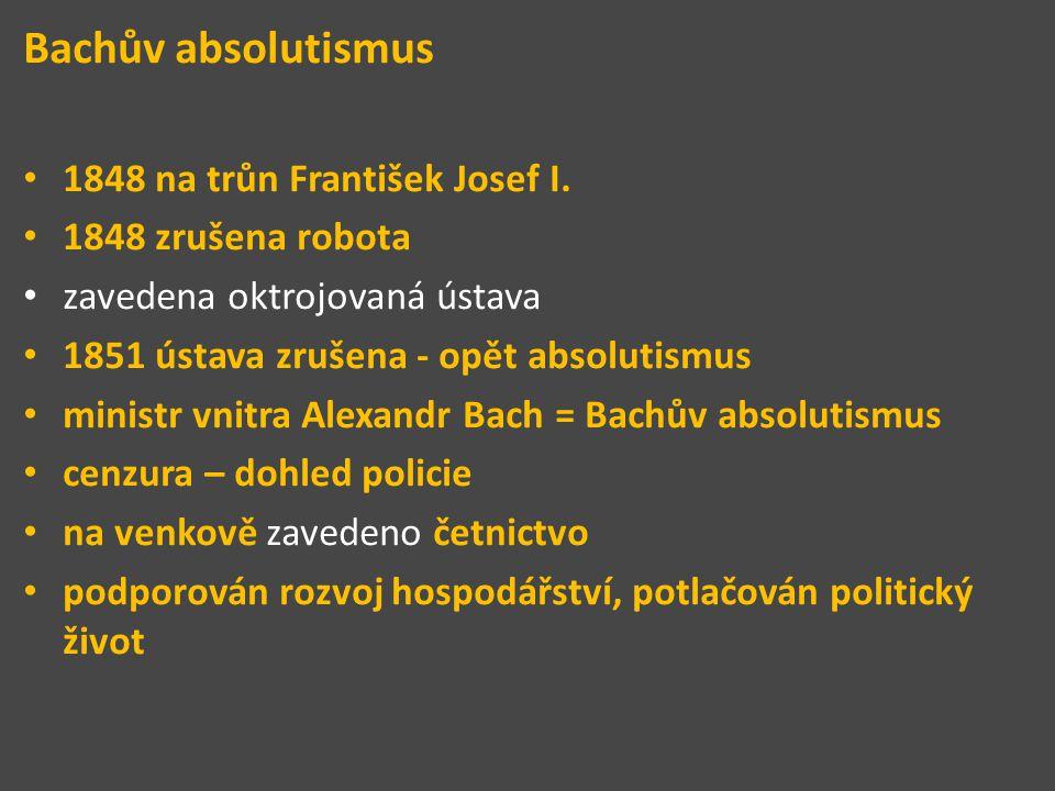 Bachův absolutismus 1848 na trůn František Josef I.