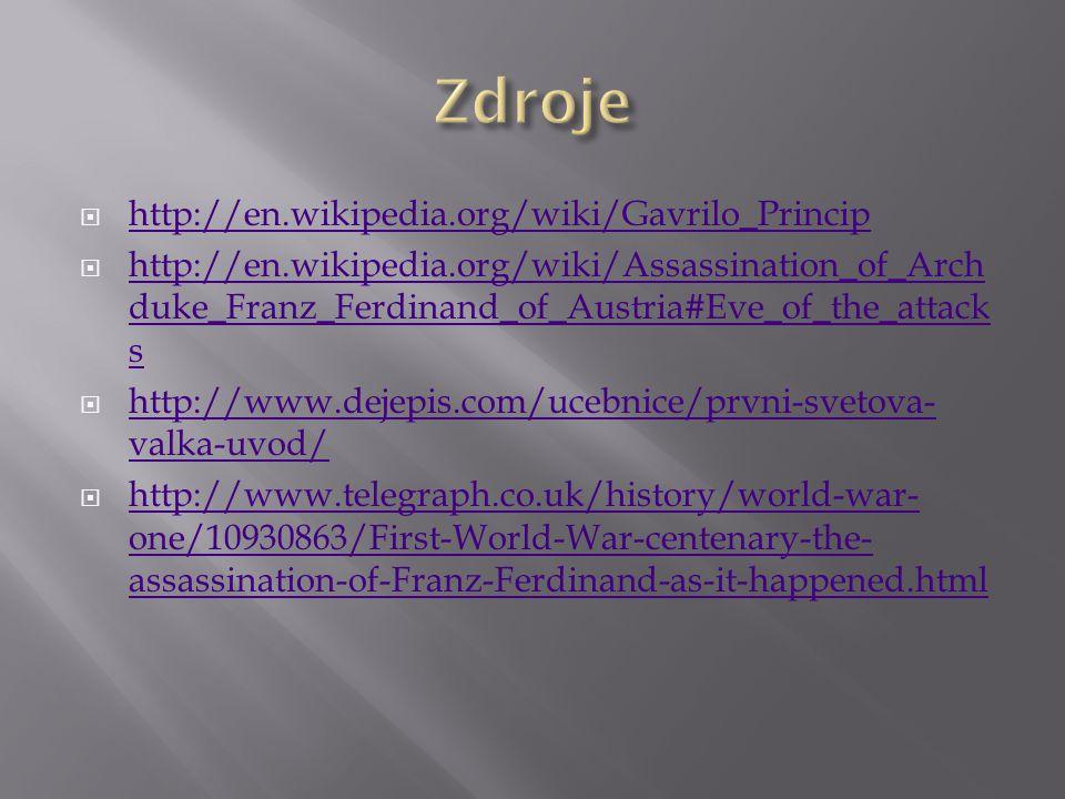 Zdroje http://en.wikipedia.org/wiki/Gavrilo_Princip