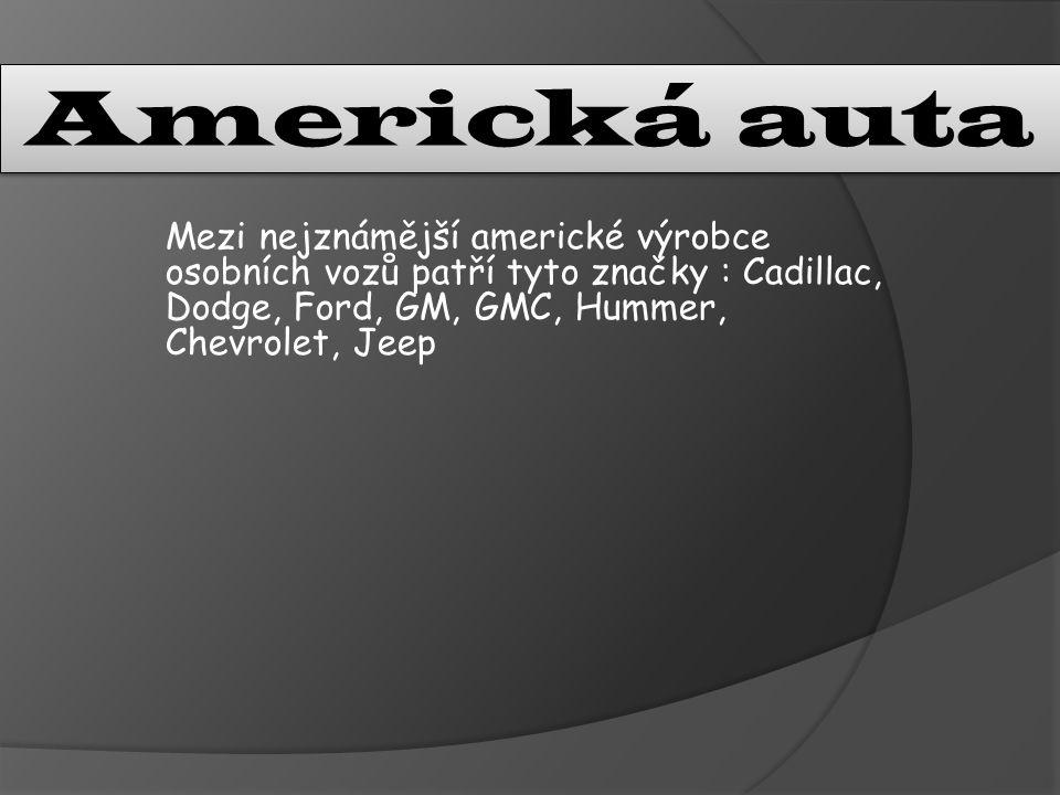 Americká auta Mezi nejznámější americké výrobce osobních vozů patří tyto značky : Cadillac, Dodge, Ford, GM, GMC, Hummer, Chevrolet, Jeep.