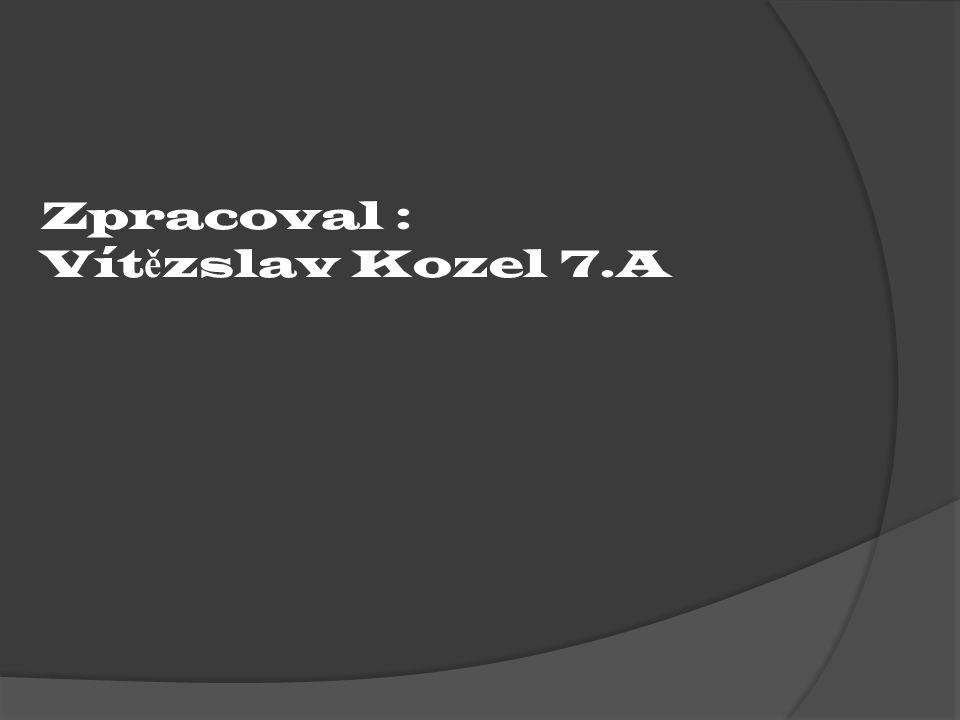 Zpracoval : Vítězslav Kozel 7.A
