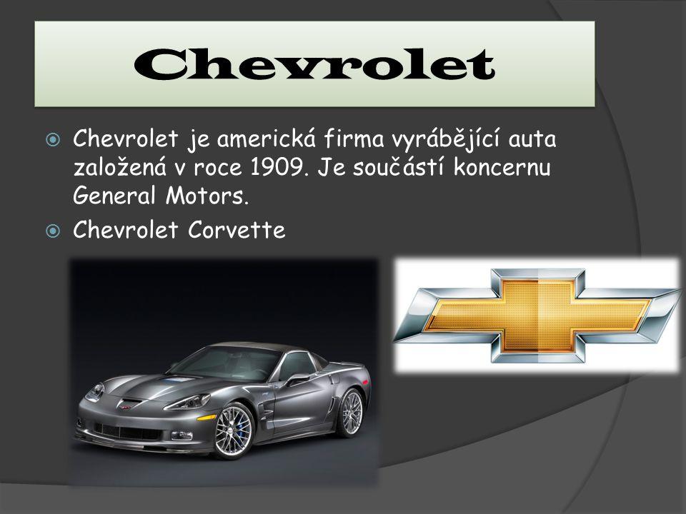 Chevrolet Chevrolet je americká firma vyrábějící auta založená v roce 1909. Je součástí koncernu General Motors.