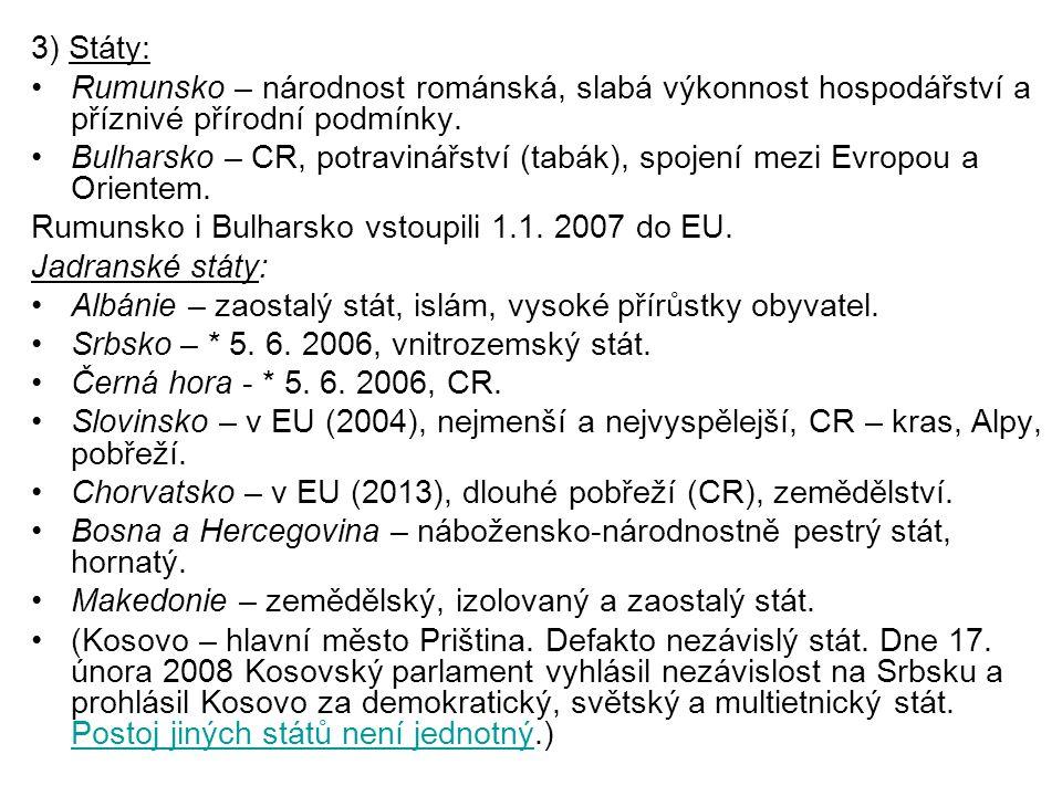 3) Státy: Rumunsko – národnost románská, slabá výkonnost hospodářství a příznivé přírodní podmínky.