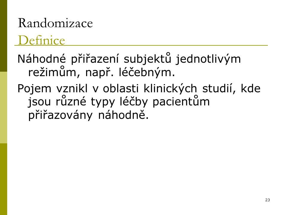 Randomizace Definice Náhodné přiřazení subjektů jednotlivým režimům, např. léčebným.
