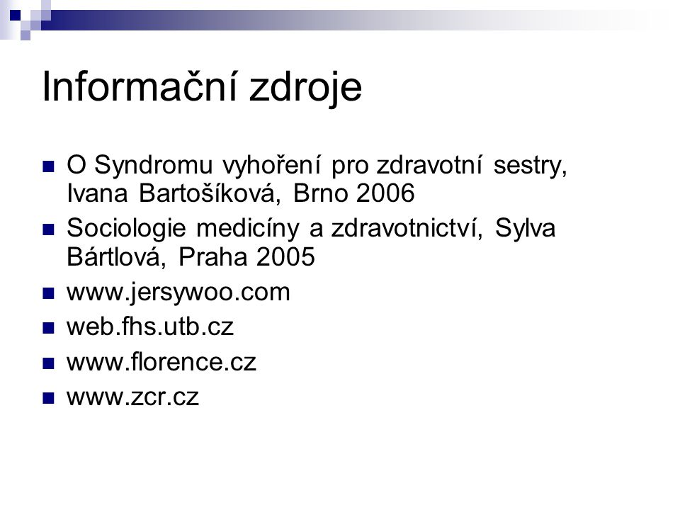 Informační zdroje O Syndromu vyhoření pro zdravotní sestry, Ivana Bartošíková, Brno 2006.