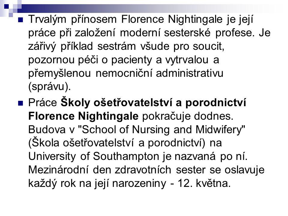 Trvalým přínosem Florence Nightingale je její práce při založení moderní sesterské profese. Je zářivý příklad sestrám všude pro soucit, pozornou péči o pacienty a vytrvalou a přemyšlenou nemocniční administrativu (správu).