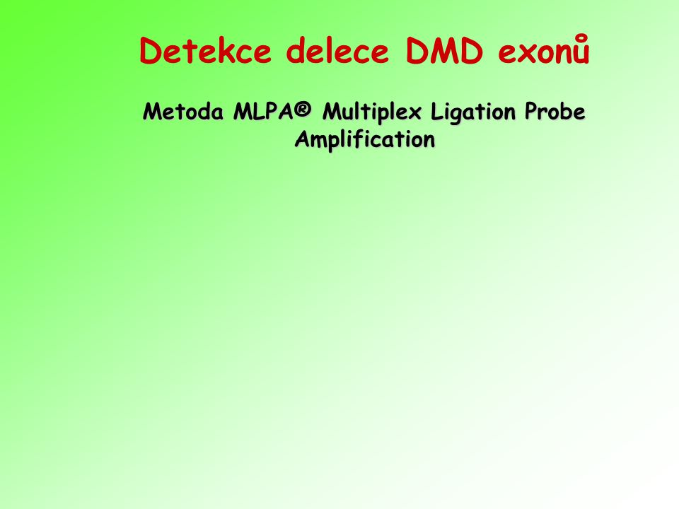 Detekce delece DMD exonů Metoda MLPA® Multiplex Ligation Probe Amplification