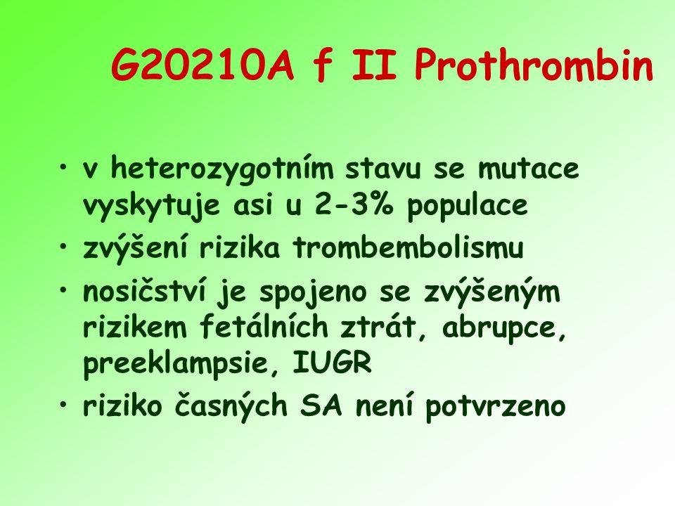 G20210A f II Prothrombin v heterozygotním stavu se mutace vyskytuje asi u 2-3% populace. zvýšení rizika trombembolismu.