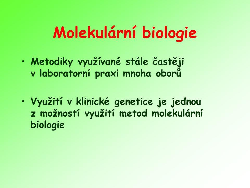 Molekulární biologie Metodiky využívané stále častěji v laboratorní praxi mnoha oborů.