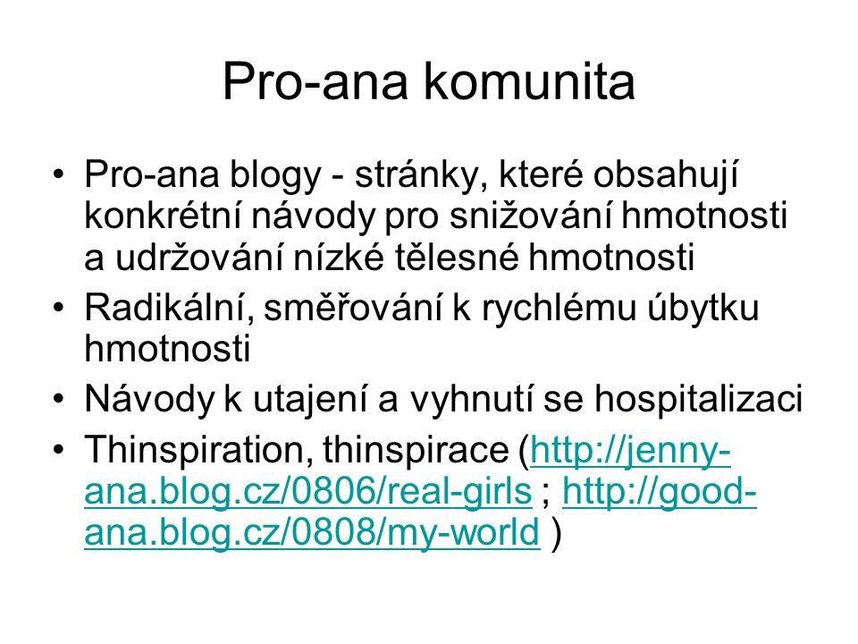 Pro-ana komunita Pro-ana blogy - stránky, které obsahují konkrétní návody pro snižování hmotnosti a udržování nízké tělesné hmotnosti.