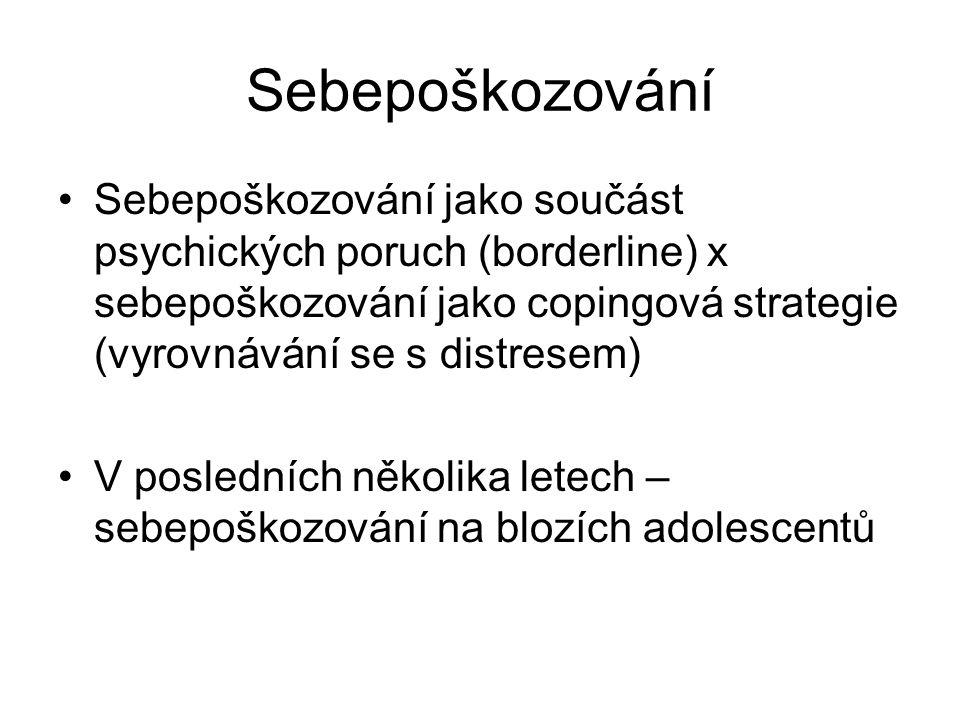 Sebepoškozování Sebepoškozování jako součást psychických poruch (borderline) x sebepoškozování jako copingová strategie (vyrovnávání se s distresem)