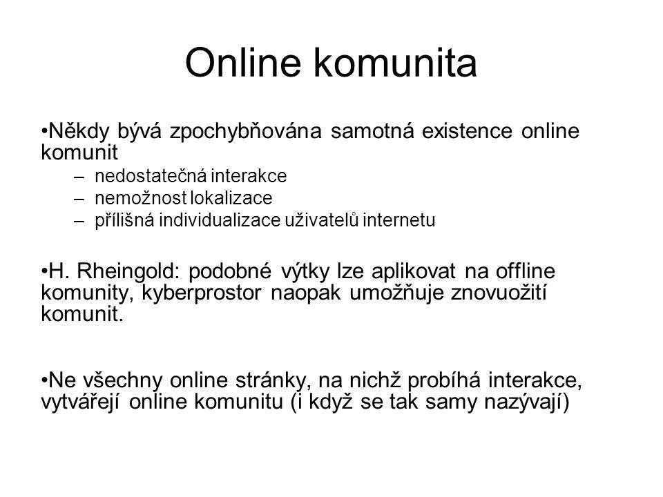 Online komunita Někdy bývá zpochybňována samotná existence online komunit. nedostatečná interakce.