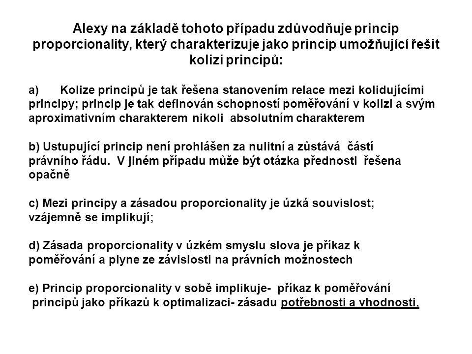 Alexy na základě tohoto případu zdůvodňuje princip proporcionality, který charakterizuje jako princip umožňující řešit kolizi principů: