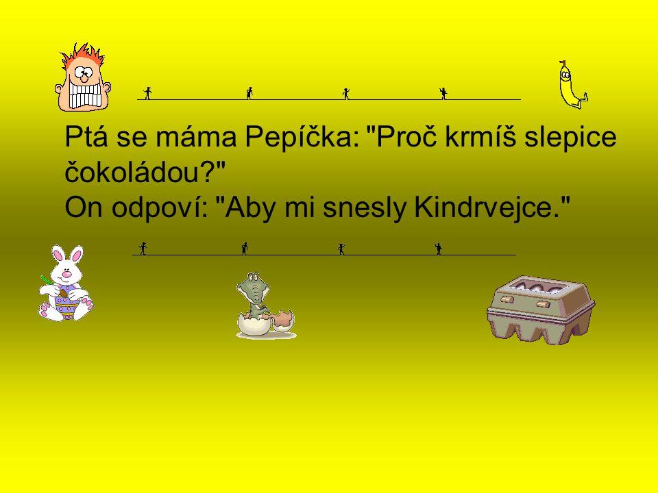 Ptá se máma Pepíčka: Proč krmíš slepice čokoládou