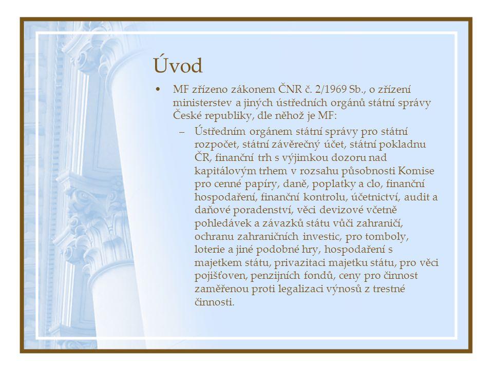 Úvod MF zřízeno zákonem ČNR č. 2/1969 Sb., o zřízení ministerstev a jiných ústředních orgánů státní správy České republiky, dle něhož je MF: