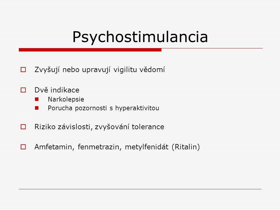 Psychostimulancia Zvyšují nebo upravují vigilitu vědomí Dvě indikace