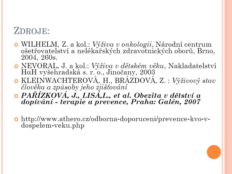 Zdroje: WILHELM, Z. a kol.: Výživa v onkologii, Národní centrum ošetřovatelství a nelékařských zdravotnických oborů, Brno, 2004, 260s.