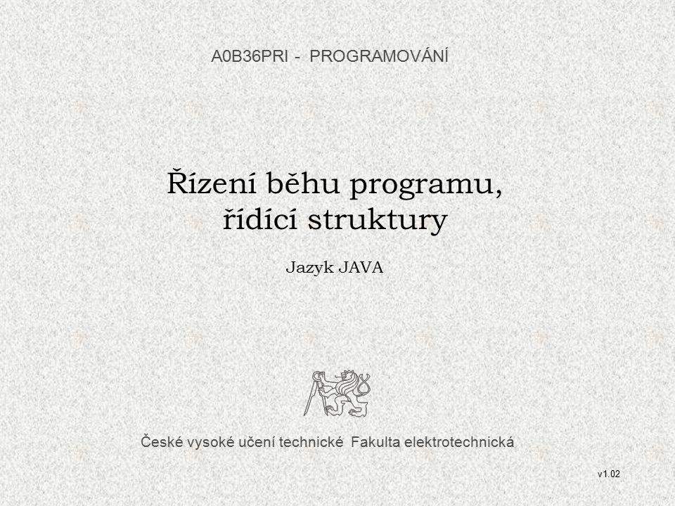 Řízení běhu programu, řídící struktury A0B36PRI - PROGRAMOVÁNÍ