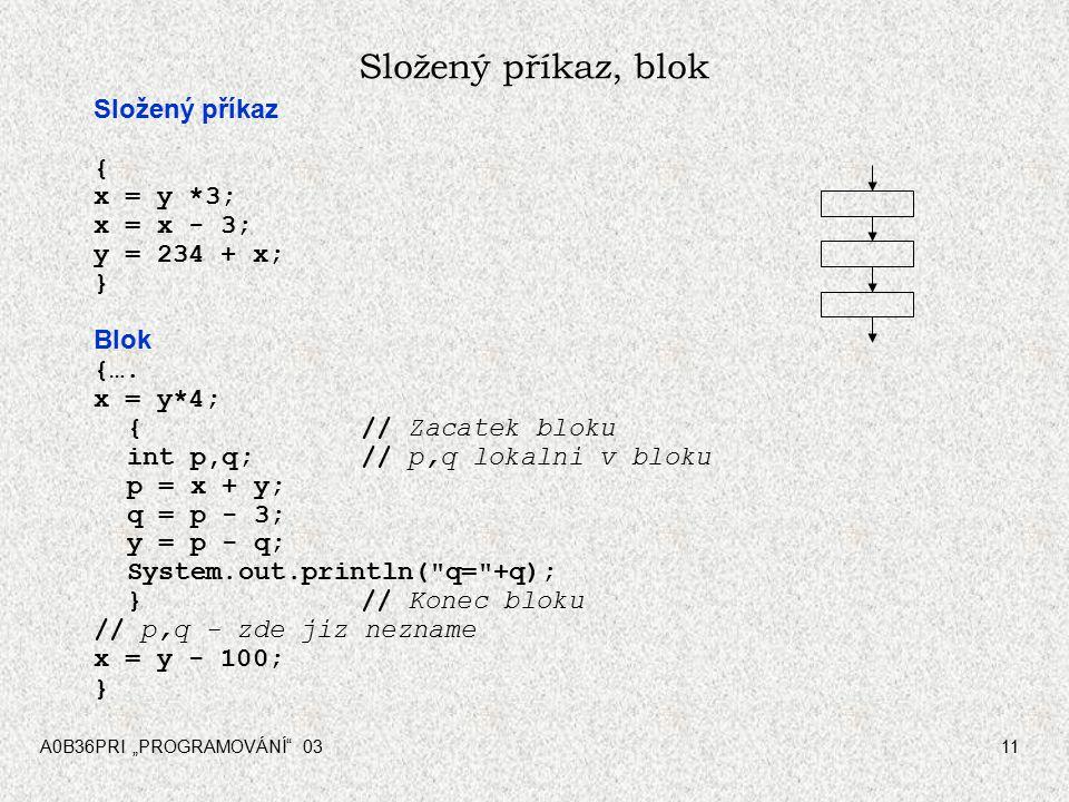 Složený příkaz, blok Složený příkaz { x = y *3; x = x - 3;