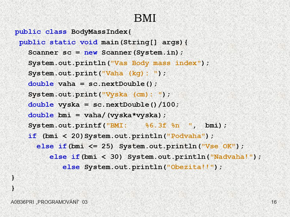 BMI public class BodyMassIndex{