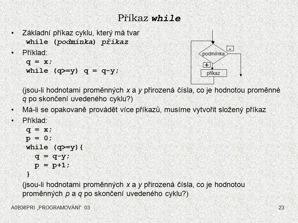 Příkaz while Základní příkaz cyklu, který má tvar