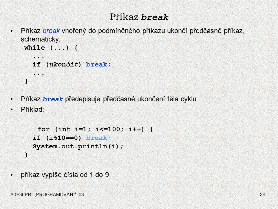 Příkaz break Příkaz break vnořený do podmíněného příkazu ukončí předčasně příkaz, schematicky: while (...) {