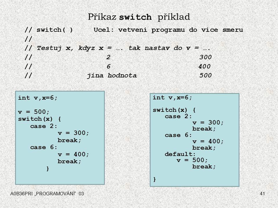 Příkaz switch příklad // switch( ) Ucel: vetveni programu do vice smeru. // // Testuj x, kdyz x = …. tak nastav do v = ….