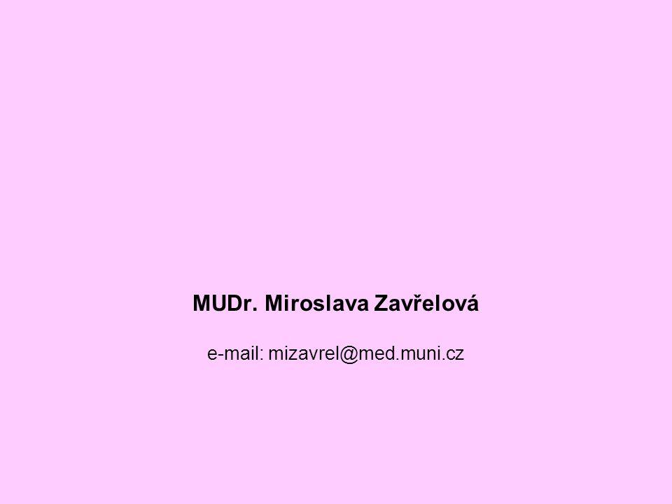 MUDr. Miroslava Zavřelová e-mail: mizavrel@med.muni.cz