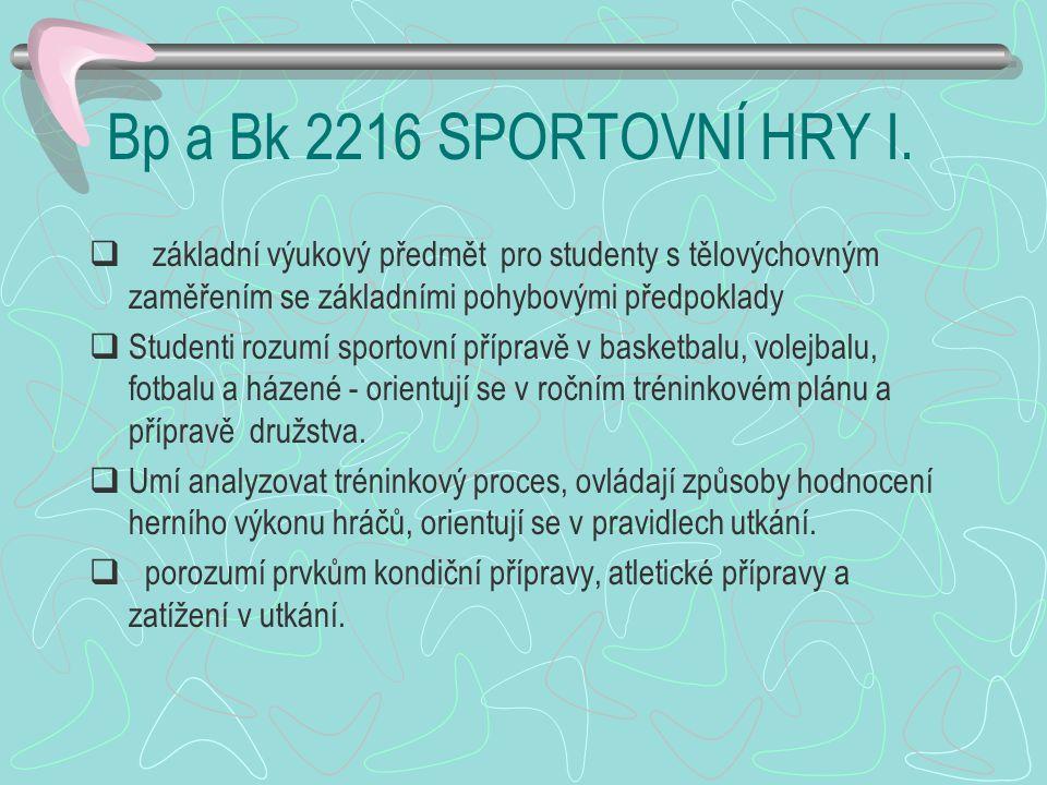 Bp a Bk 2216 SPORTOVNÍ HRY I. základní výukový předmět pro studenty s tělovýchovným zaměřením se základními pohybovými předpoklady.