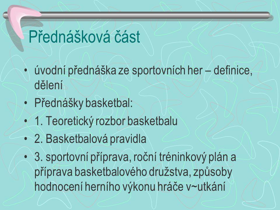 Přednášková část úvodní přednáška ze sportovních her – definice, dělení. Přednášky basketbal: 1. Teoretický rozbor basketbalu.