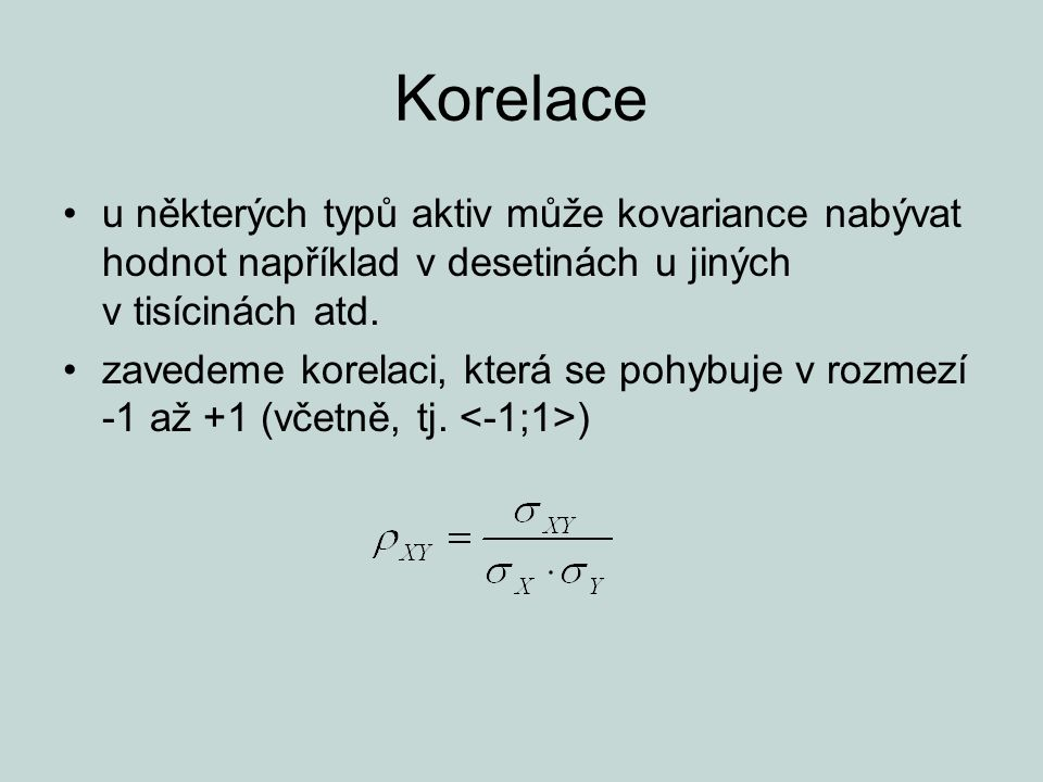 Korelace u některých typů aktiv může kovariance nabývat hodnot například v desetinách u jiných v tisícinách atd.