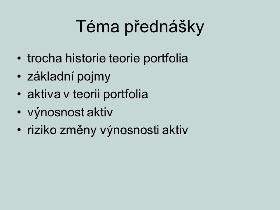 Téma přednášky trocha historie teorie portfolia základní pojmy