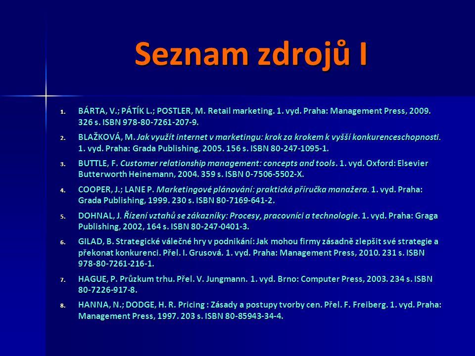 Seznam zdrojů I BÁRTA, V.; PÁTÍK L.; POSTLER, M. Retail marketing. 1. vyd. Praha: Management Press, 2009. 326 s. ISBN 978-80-7261-207-9.