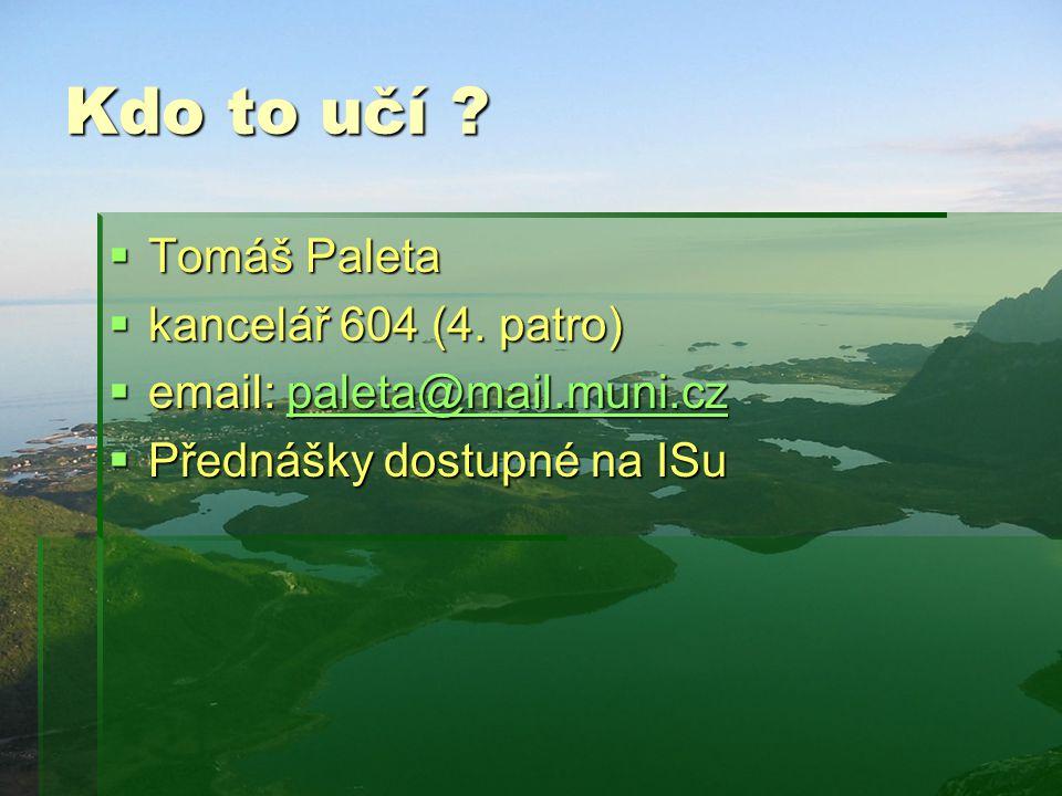 Kdo to učí Tomáš Paleta kancelář 604 (4. patro)