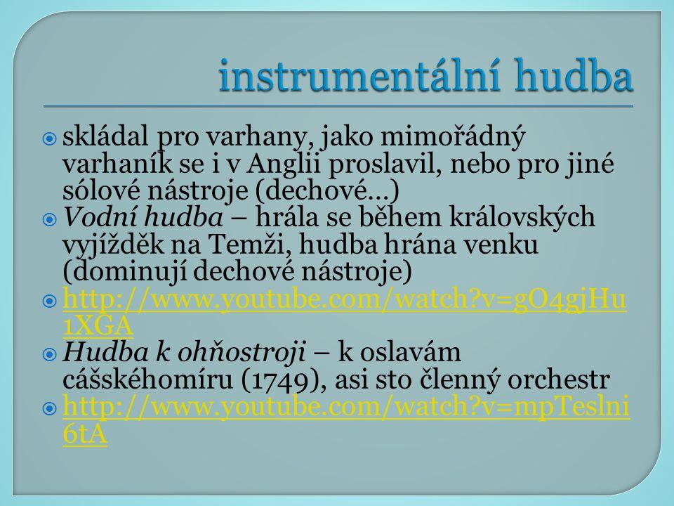 instrumentální hudba skládal pro varhany, jako mimořádný varhaník se i v Anglii proslavil, nebo pro jiné sólové nástroje (dechové…)