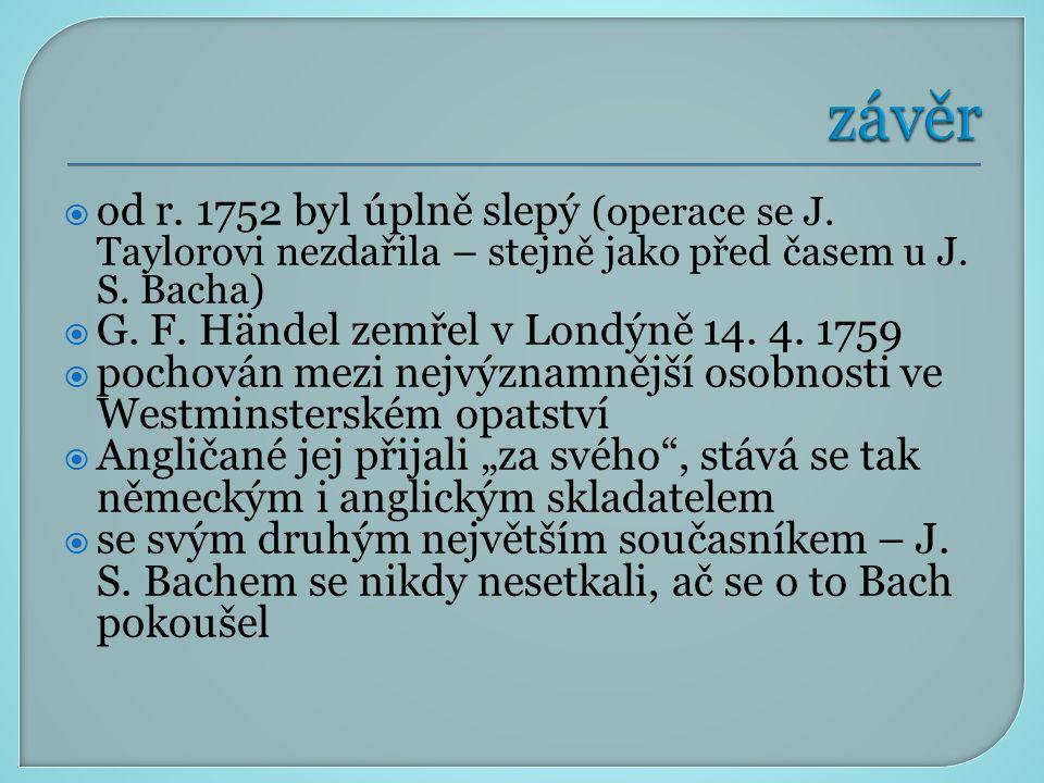 závěr od r. 1752 byl úplně slepý (operace se J. Taylorovi nezdařila – stejně jako před časem u J. S. Bacha)