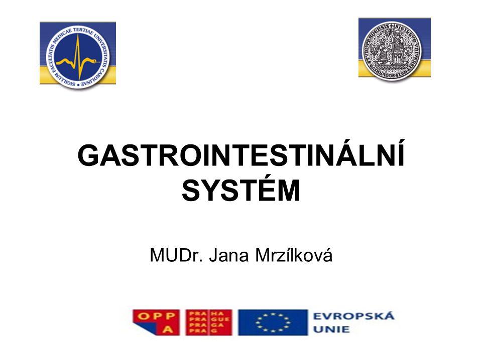 GASTROINTESTINÁLNÍ SYSTÉM MUDr. Jana Mrzílková