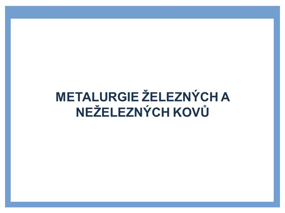 Metalurgie železných a neželezných kovů