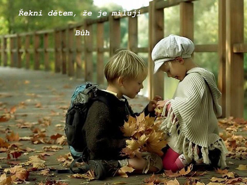 Řekni dětem, že je miluji.