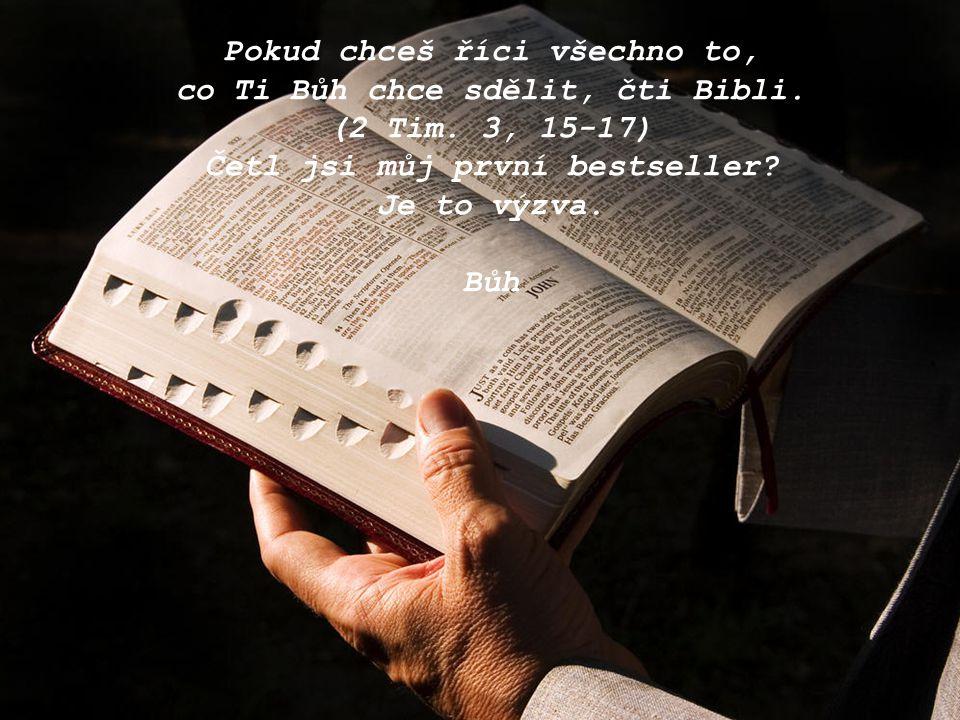 Pokud chceš říci všechno to, co Ti Bůh chce sdělit, čti Bibli.