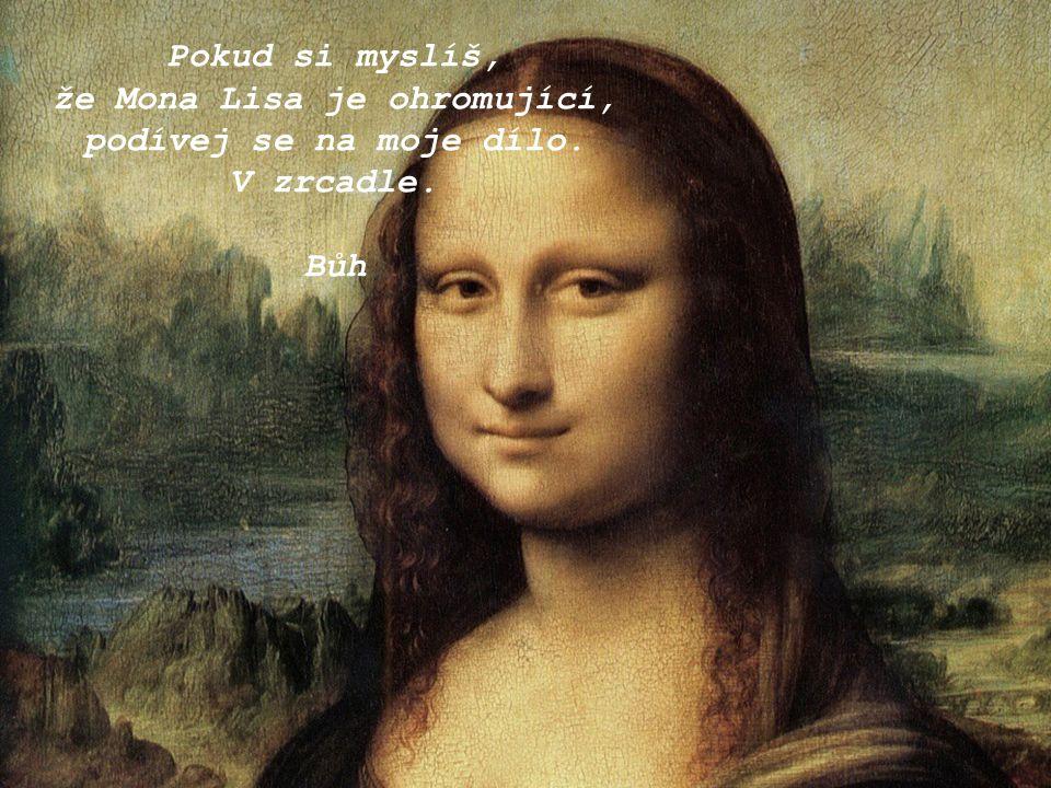 že Mona Lisa je ohromující,