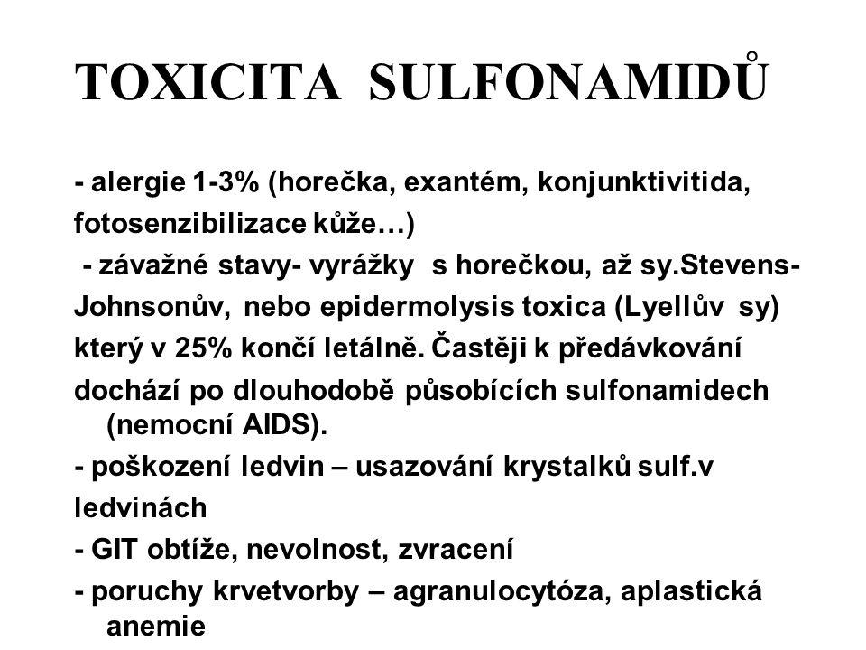 TOXICITA SULFONAMIDŮ - alergie 1-3% (horečka, exantém, konjunktivitida, fotosenzibilizace kůže…)