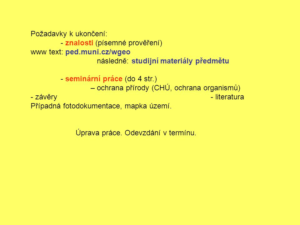 Požadavky k ukončení: - znalosti (písemné prověření) www text: ped.muni.cz/wgeo. následně: studijní materiály předmětu.