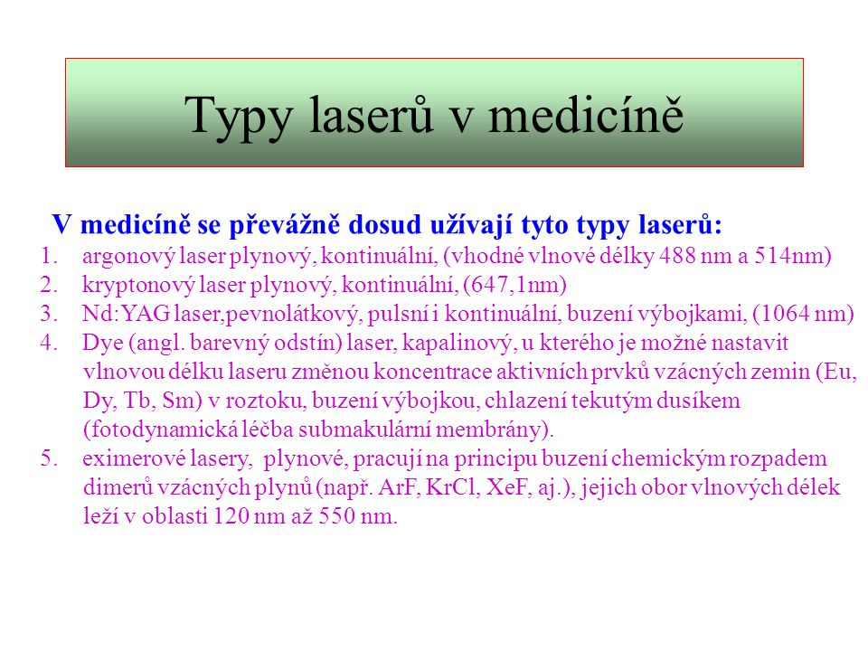 Typy laserů v medicíně V medicíně se převážně dosud užívají tyto typy laserů: