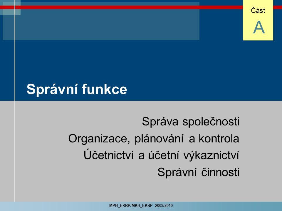 A Správní funkce Správa společnosti Organizace, plánování a kontrola